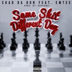Chad Da Don - Same Shit Different Ft. Emtee
